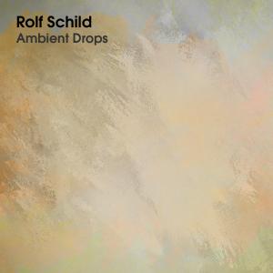 Ambient Drops Rolf Schild music production